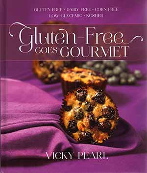 Gluten-Free Goes Gourmet - A New Recipe Book by Vicky Pearl